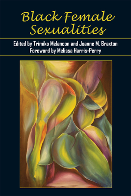 Black Female Sexualities - Melancon, Trimiko (Editor), and Braxton, Joanne M (Contributions by), and Harris-Perry, Melissa (Foreword by)