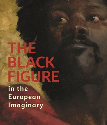 Black Figure in the European Imaginary - Libby, Susan H (Editor), and Childs, Adrienne L (Editor), and Bindman, David (Introduction by)