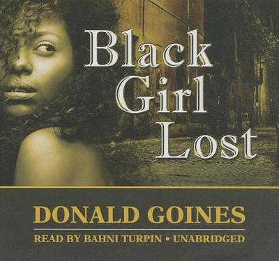 Black Girl Lost - Goines, Donald, and Turpin, Bahni (Read by)