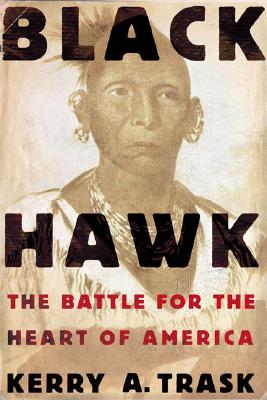Black Hawk: The Battle for the Heart of America - Trask, Kerry A