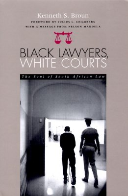 Black Lawyers, White Courts: The Soul of South African Law - Broun, Kenneth S