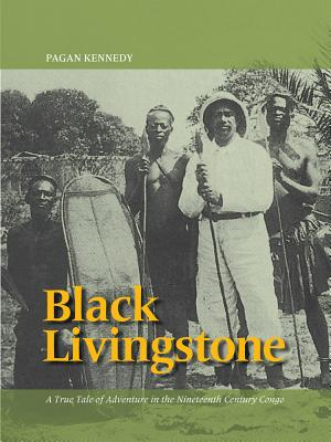 Black Livingstone: A True Tale of Adventure in the Nineteenth-Century Congo - Kennedy, Pagan