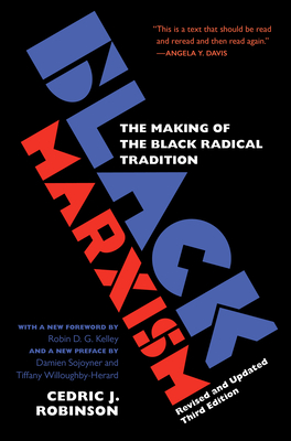Black Marxism: The Making of the Black Radical Tradition - Robinson, Cedric J., and Kelley, Robin D. G. (Foreword by), and Wiloughby-Herard, Tiffany (Preface by)