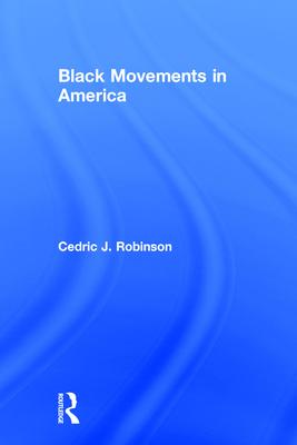 Black Movements in America - Robinson, Cedric J
