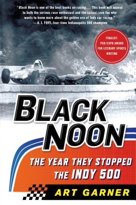 Black Noon: The Year They Stopped the Indy 500 - Garner, Art