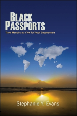 Black Passports: Travel Memoirs as a Tool for Youth Empowerment - Evans, Stephanie Y