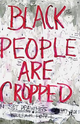 Black People Are Cropped - Pope L, William, and Dirie, Clement (Editor), and Kerr, Iain (Text by)