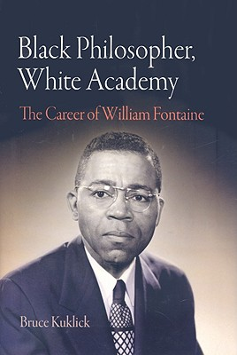 Black Philosopher, White Academy: The Career of William Fontaine - Kuklick, Bruce