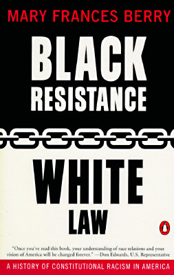Black Resistance/White Law: A History of Constitutional Racism in America - Berry, Mary Frances