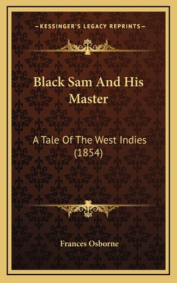 Black Sam and His Master: A Tale of the West Indies (1854) - Osborne, Frances