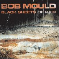 Black Sheets of Rain - Bob Mould