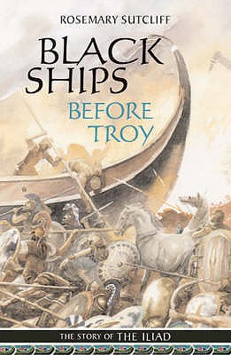 Black Ships Before Troy: The Story of the Iliad - Sutcliff, Rosemary