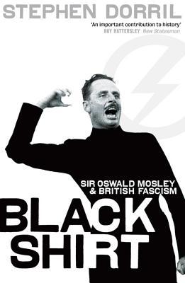 Black Shirt: Sir Oswald Mosley and the British Fascism - Dorril, Stephen