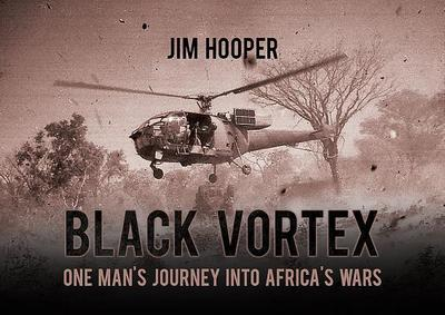 Black Vortex: One Man's Journey into Africa's Wars - Hooper, Jim