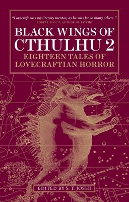 Black Wings of Cthulhu, Volume 2: Eighteen New Tales of Lovecraftian Horror - Joshi, S T (Editor), and Kiernan, Caitlin R