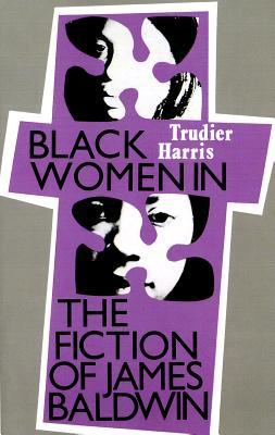 Black Women Fiction James Baldwin - Harris, Trudier