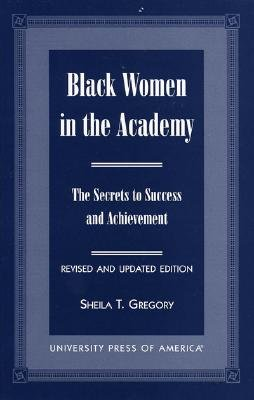 Black Women in the Academy: The Secrets to Success and Achievement - Gregory, Sheila T