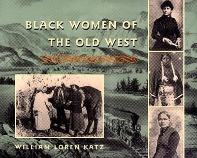 Black Women of the Old West - Katz, William Loren, and Marshall, Marcia (Editor)