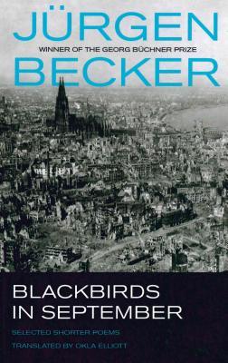 Blackbirds in September: Selected Shorter Poems of Jurgen Becker - Becker, Jurgen, and Okla Elliott (Translated by)
