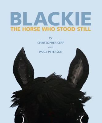 Blackie: The Horse Who Stood Still - Cerf, Christopher, and Peterson, Paige
