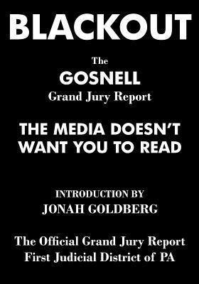 Blackout: The Gosnell Grand Jury Report the Media Does Not Want You to Read - Goldberg, Jonah (Introduction by)