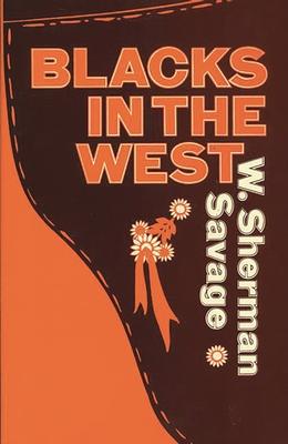 Blacks in the West - Savage, W Sherman, and Savage Allen, Inez M, and Logan, Eloise