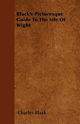 Black's Picturesque Guide to the Isle of Wight - Black, Charles