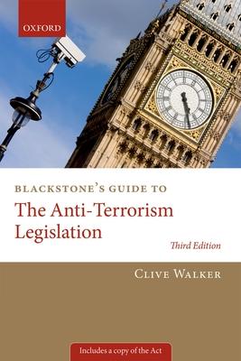 Blackstone's Guide to the Anti-Terrorism Legislation - Walker, Professor Clive