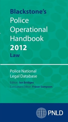 Blackstone's Police Operational Handbook: Law 2012 - Police National Legal Database (Editor)