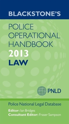 Blackstone's Police Operational Handbook: Law 2013 - Police National Legal Database (Editor)