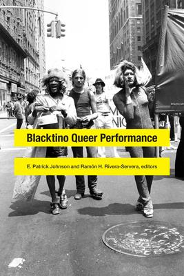 Blacktino Queer Performance - Johnson, E Patrick (Editor), and Rivera-Servera, Ramon H (Editor)