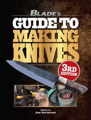 Blade's Guide to Making Knives - Kertzman, Joe (Editor), and Shackleford, Steve (Editor)