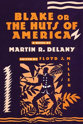 Blake: Or; The Huts of America - Delany, Martin R, and Miller, Floyd J (Editor)