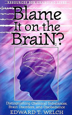 Blame It on the Brain: Distinguishing Chemical Imbalances, Brain Disorders, and Disobedience - Welch, Edward T