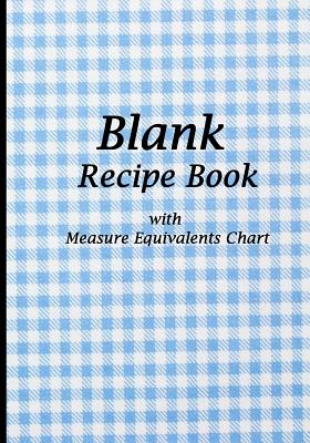 Blank Recipe Book: Blue Tablecloth Design, Blank Cookbook with Measure Equivalents Chart, 7 X 10, 108 Pages - Recipe Journal Book, and Blank Book MD (Creator)