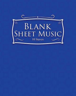 Blank Sheet Music - 10 Staves: Manuscript Paper / Blank Music Sheets / Blank Staff Paper/ Musicians Notebook - Publishing, Moito