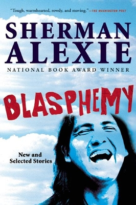 Blasphemy: New and Selected Stories - Alexie, Sherman
