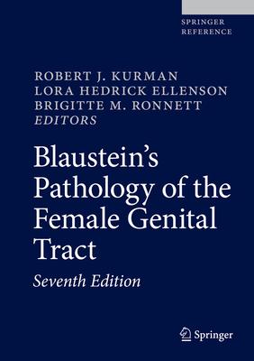 Blaustein's Pathology of the Female Genital Tract - Kurman, Robert J. (Editor), and Hedrick Ellenson, Lora (Editor), and Ronnett, Brigitte M. (Editor)