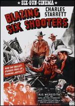 Blazing Six Shooters - Joseph H. Lewis