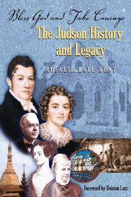 Bless God and Take Courage: The Judson History and Legacy - Hunt, Rosalie Hall