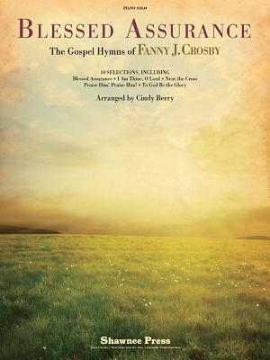 Blessed Assurance: The Gospel Hymns of Fanny J. Crosby - Crosby, Fanny (Composer), and Berry, Cindy