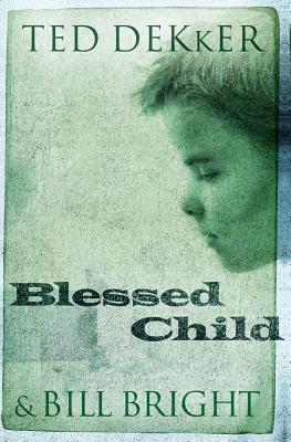 Blessed Child - Dekker, Ted, and Bright, Bill