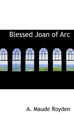 Blessed Joan of Arc - Royden, A Maude