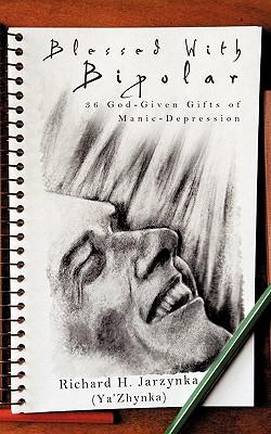 Blessed with Bipolar - Jarzynka (Ya' Zhynka), Richard H