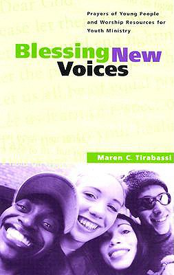Blessing New Voices: Prayers of Young People and Worship Resources for Youth Ministry - Tirabassi, Maren C (Editor)