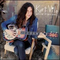 B'lieve I'm Goin Down... - Kurt Vile