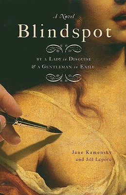 Blindspot: By a Gentleman in Exile and a Lady in Disguise - Kamensky, Jane, and Lepore, Jill