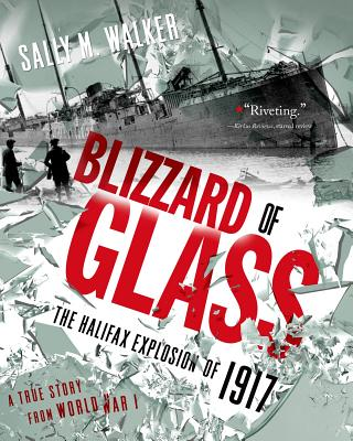 Blizzard of Glass: The Halifax Explosion of 1917 - Walker, Sally M