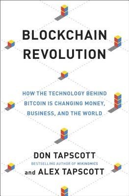Blockchain Revolution: How the Technology Behind Bitcoin Is Changing Money, Business, and the World - Tapscott, Don, and Tapscott, Alex