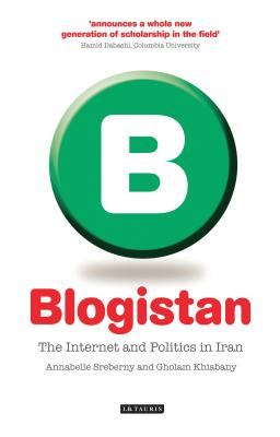 Blogistan: The Internet and Politics in Iran - Sreberny, Annabelle, Professor, and Khiabany, Gholam